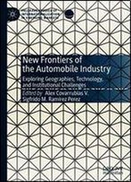 New Frontiers Of The Automobile Industry: Exploring Geographies, Technology, And Institutional Challenges