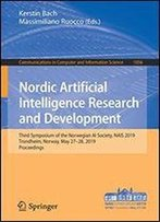 Nordic Artificial Intelligence Research And Development: Third Symposium Of The Norwegian Ai Society, Nais 2019, Trondheim, Norway, May 2728, 2019, ... In Computer And Information Science)
