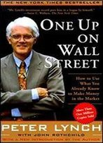One Up On Wall Street: How To Use What You Already Know To Make Money In The Market