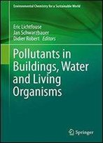 Pollutants In Buildings, Water And Living Organisms (Environmental Chemistry For A Sustainable World)
