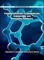 Polyphosphazenes In Biomedicine, Engineering, And Pioneering Synthesis