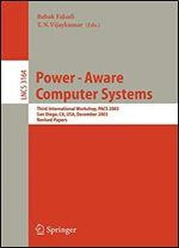 Power-aware Computer Systems: Third International Workshop, Pacs 2003, San Diego, Ca, Usa, December 1, 2003, Revised Papers (lecture Notes In Computer Science)