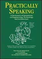 Practically Speaking: A Dictionary Of Quotations On Engineering, Technology And Architecture