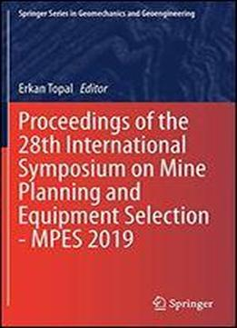 Proceedings Of The 28th International Symposium On Mine Planning And Equipment Selection - Mpes 2019 (springer Series In Geomechanics And Geoengineering)