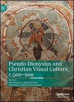 Pseudo-Dionysius And Christian Visual Culture, C.500900