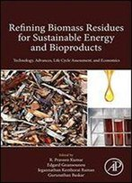Refining Biomass Residues For Sustainable Energy And Bioproducts: Technology, Advances, Life Cycle Assessment And Economics