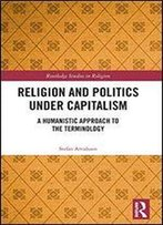 Religion And Politics Under Capitalism: A Humanistic Approach To The Terminology