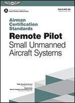 Remote Pilot Airman Certification Standards: Faa-S-Acs-10a, For Unmanned Aircraft Systems (Airman Certification Standards Series)