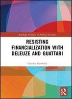 Resisting Financialization With Deleuze And Guattari