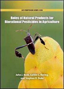 Roles Of Natural Products For Biorational Pesticides In Agriculture