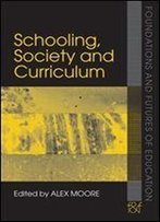 Schooling, Society And Curriculum (Foundations And Futures Of Education)