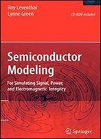 Semiconductor Modeling:: For Simulating Signal, Power, And Electromagnetic Integrity