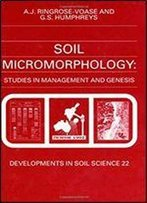 Soil Micromorphology: Studies In Management And Genesis, Volume 22 (Developments In Soil Science)