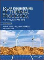 Solar Engineering Of Thermal Processes, Photovoltaics And Wind