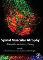 Spinal Muscular Atrophy: Disease Mechanisms And Therapy