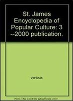 St. James Encyclopedia Of Popular Culture: 3