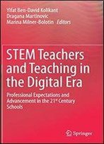 Stem Teachers And Teaching In The Digital Era: Professional Expectations And Advancement In 21st Century Schools