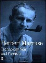 Technology, War And Fascism: Collected Papers Of Herbert Marcuse, Volume 1 (Herbert Marcuse: Collected Papers)