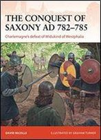 The Conquest Of Saxony Ad 782785: Charlemagne's Defeat Of Widukind Of Westphalia