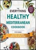 The Everything Healthy Mediterranean Cookbook: 300 Fresh And Simple Recipes For Better Living (Everything)