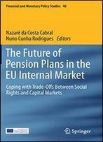 The Future Of Pension Plans In The Eu Internal Market: Coping With Trade-Offs Between Social Rights And Capital Markets