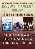 The Jews In America Trilogy: 'Our Crowd,' The Grandees, And 'The Rest Of Us'