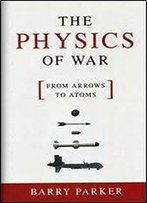 The Physics Of War: From Arrows To Atoms