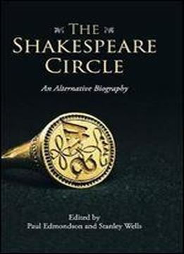 The Shakespeare Circle: An Alternative Biography