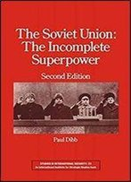 The Soviet Union: The Incomplete Superpower (Studies In International Security)