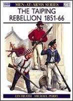The Taiping Rebellion 1851-66 (Men-At-Arms Series 275)