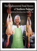 The Undiscovered Food Stories Of Northern Portugal (English Edition) [Portuguese]