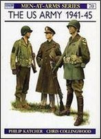 The Us Army 1941-45 (Men-At-Arms Series 70)