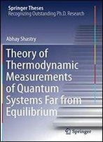 Theory Of Thermodynamic Measurements Of Quantum Systems Far From Equilibrium (Springer Theses)