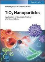 Tio2 Nanoparticles: Applications In Nanobiotechnology And Nanomedicine