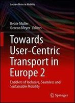 Towards User-Centric Transport In Europe 2: Enablers Of Inclusive, Seamless And Sustainable Mobility