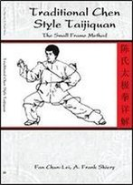 Traditional Chen Style Taijiquan: The Small Frame Method