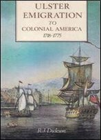 Ulster Emigration To Colonial America, 1718-1775