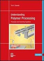 Understanding Polymer Processing: Processes And Governing Equations