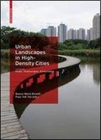 Urban Landscapes In High-Density Cities: Parks, Streetscapes, Ecosystems