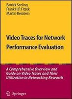 Video Traces For Network Performance Evaluation: A Comprehensive Overview And Guide On Video Traces And Their Utilization In Networking Research