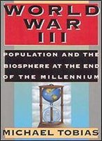 World War Iii: Population And The Biosphere At The End Of The Millennium