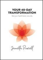 Your 40-Day Transformation: Get Your Health Back, Naturally