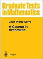 A Course In Arithmetic (Graduate Texts In Mathematics, Vol. 7)