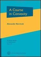 A Course In Convexity (Graduate Studies In Mathematics, V. 54)