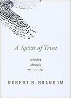 A Spirit Of Trust: A Reading Of Hegel's Phenomenology