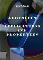 Adhesives: Applications And Properties