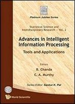 Advances In Intelligent Information Processing: Tools And Applications (Statistical Science And Interdisciplinary Research, Vol. 2)