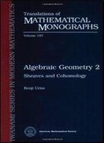 Algebraic Geometry 2 Sheaves And Cohomology (Translations Of Mathematical Monographs) (Vol 2)