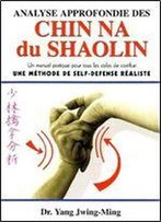 Analyse Approfondie Des Chin Na Du Shaolin. Une Methode De Self-Defense Realiste