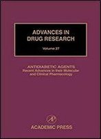 Antidiabetic Agents: Recent Advances In Their Molecular And Clinical Pharmacology (Volume 27)